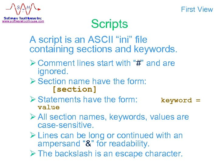 """First View www. softwaretoolhouse. com Scripts A script is an ASCII """"ini"""" file containing"""