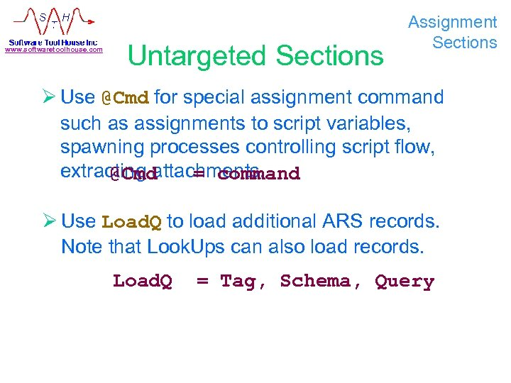 www. softwaretoolhouse. com Untargeted Sections Assignment Sections Ø Use @Cmd for special assignment command