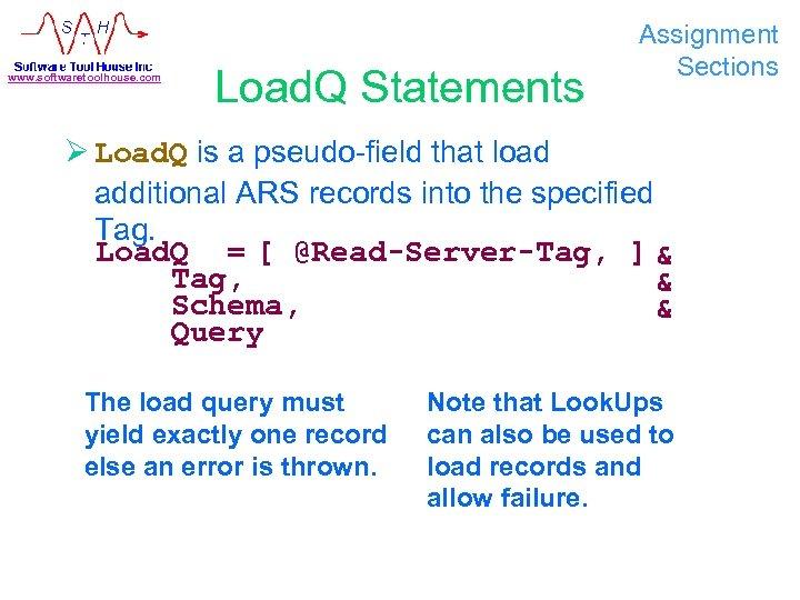 www. softwaretoolhouse. com Load. Q Statements Assignment Sections Ø Load. Q is a pseudo-field