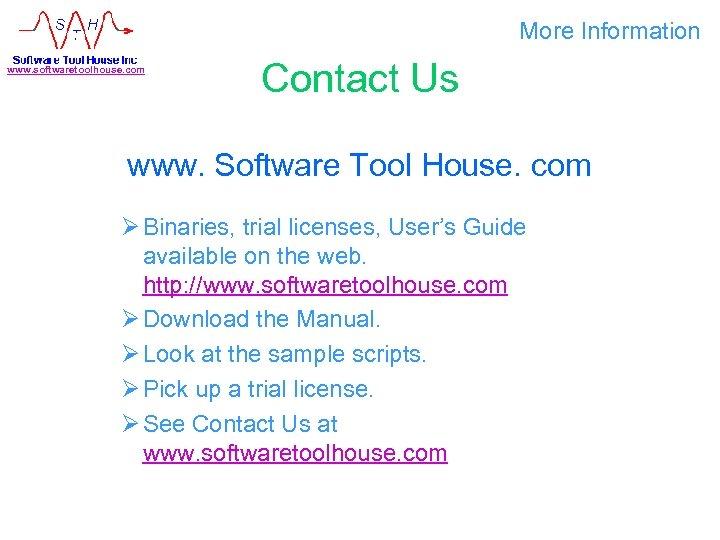 More Information www. softwaretoolhouse. com Contact Us www. Software Tool House. com Ø Binaries,