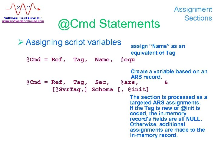 www. softwaretoolhouse. com Assignment Sections @Cmd Statements Ø Assigning script variables @Cmd = Ref,