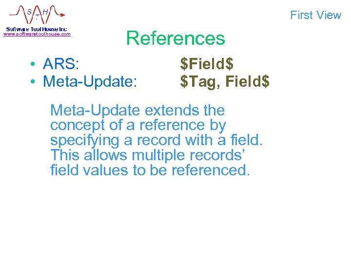 First View www. softwaretoolhouse. com References • ARS: • Meta-Update: $Field$ $Tag, Field$ Meta-Update