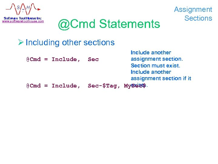 www. softwaretoolhouse. com @Cmd Statements Assignment Sections Ø Including other sections @Cmd = Include,