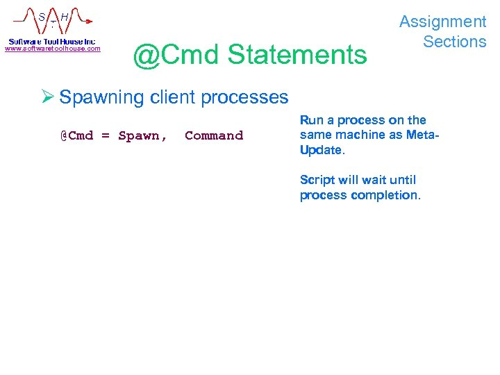 www. softwaretoolhouse. com @Cmd Statements Assignment Sections Ø Spawning client processes @Cmd = Spawn,
