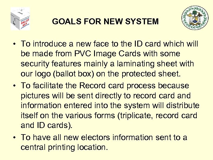 GOALS FOR NEW SYSTEM • To introduce a new face to the ID card