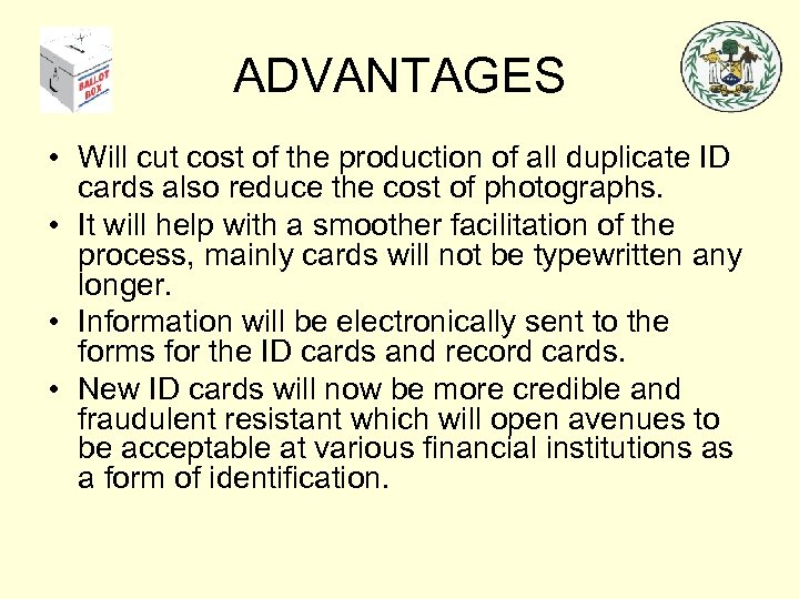 ADVANTAGES • Will cut cost of the production of all duplicate ID cards also
