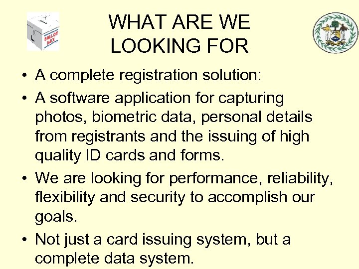 WHAT ARE WE LOOKING FOR • A complete registration solution: • A software application