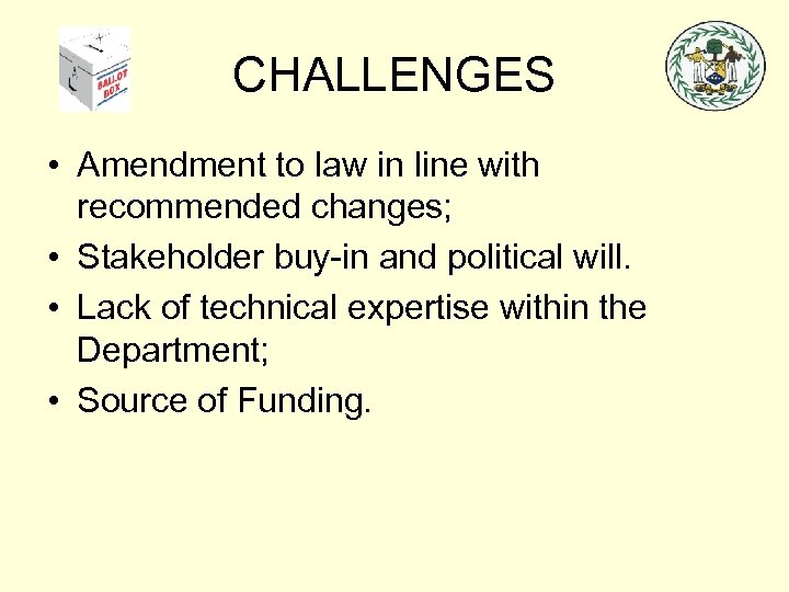 CHALLENGES • Amendment to law in line with recommended changes; • Stakeholder buy-in and