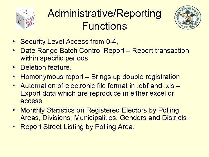 Administrative/Reporting Functions • Security Level Access from 0 -4, • Date Range Batch Control