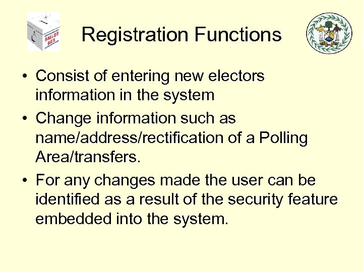Registration Functions • Consist of entering new electors information in the system • Change
