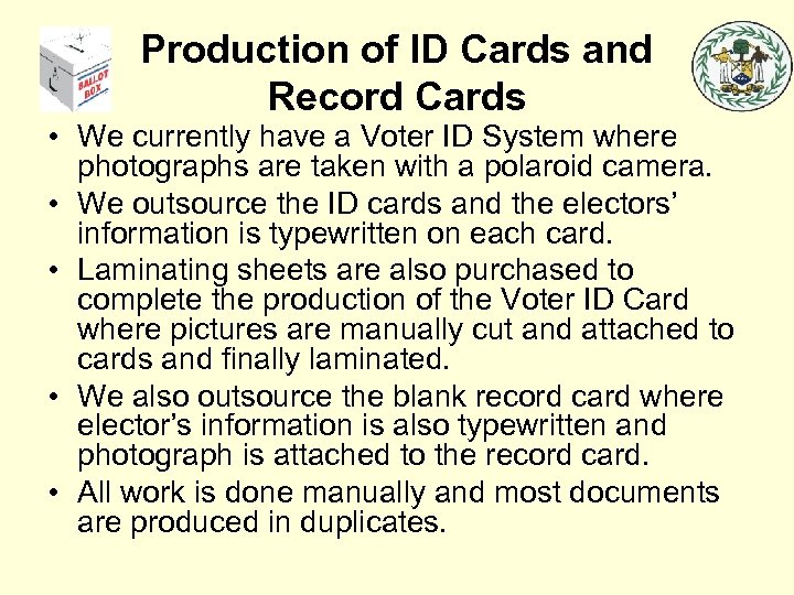 Production of ID Cards and Record Cards • We currently have a Voter ID