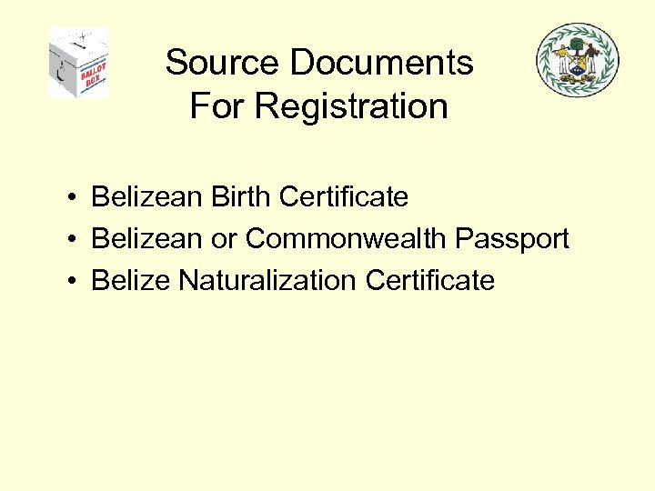 Source Documents For Registration • Belizean Birth Certificate • Belizean or Commonwealth Passport •
