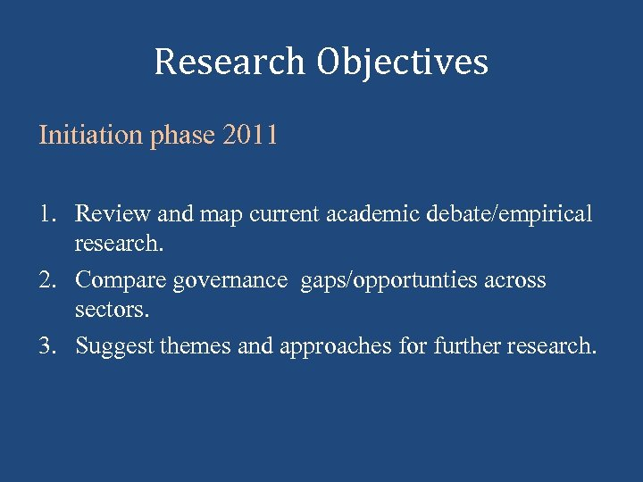 Research Objectives Initiation phase 2011 1. Review and map current academic debate/empirical research. 2.