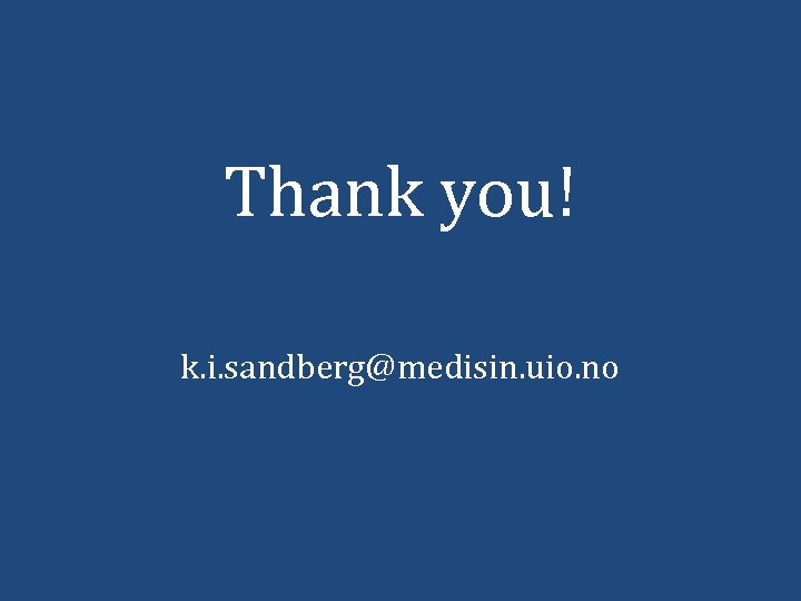 Thank you! k. i. sandberg@medisin. uio. no