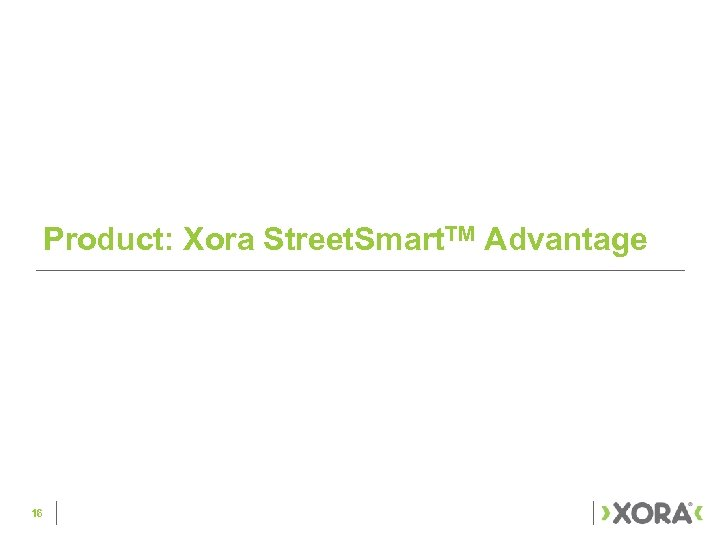 Product: Xora Street. Smart. TM Advantage 16