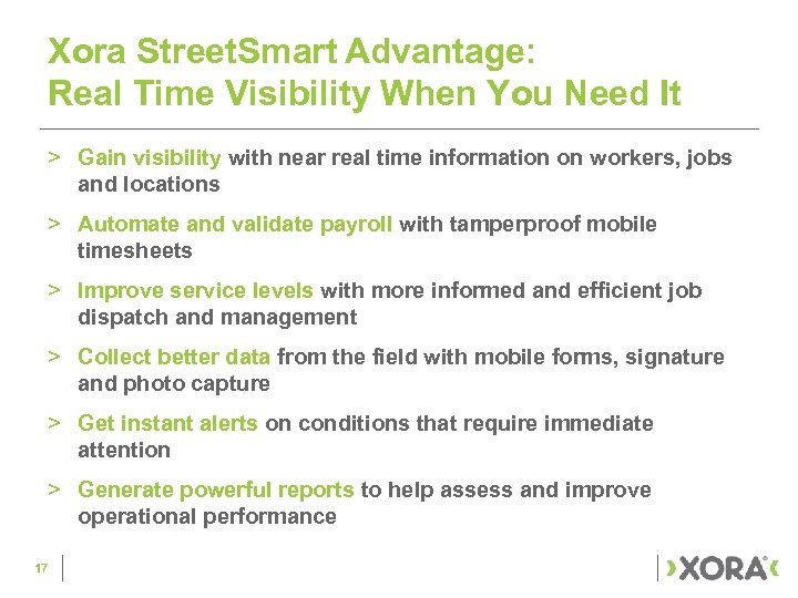 Xora Street. Smart Advantage: Real Time Visibility When You Need It > Gain visibility