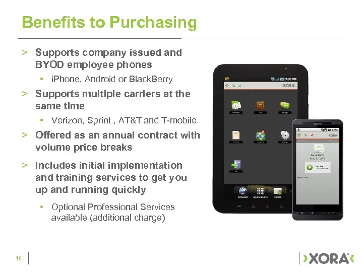 Benefits to Purchasing > Supports company issued and BYOD employee phones • i. Phone,
