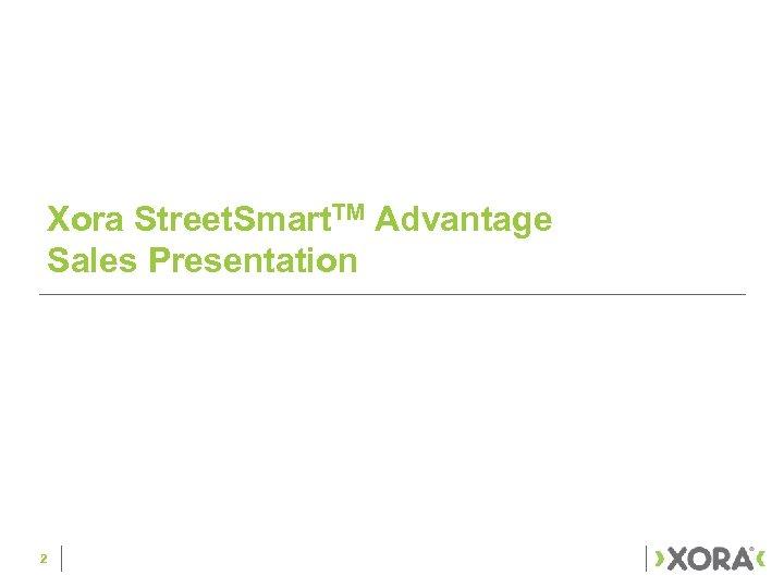 Xora Street. Smart. TM Advantage Sales Presentation 2
