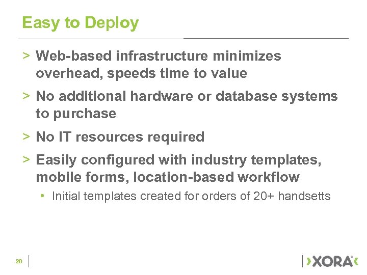 Easy to Deploy > Web-based infrastructure minimizes overhead, speeds time to value > No
