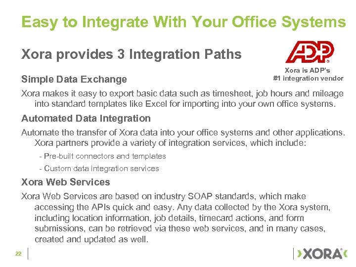 Easy to Integrate With Your Office Systems Xora provides 3 Integration Paths Simple Data