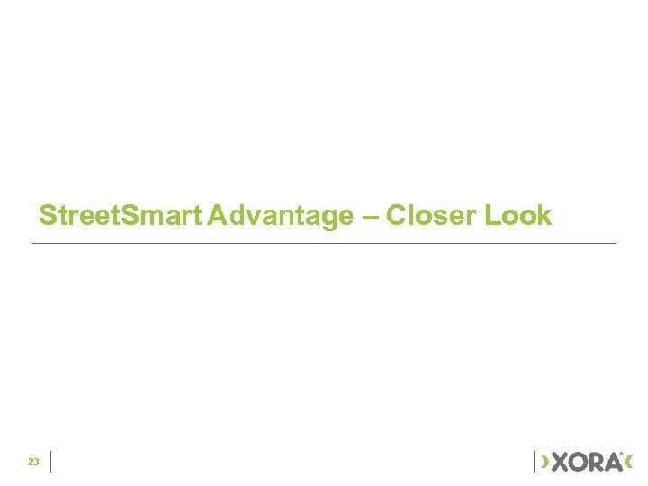 Street. Smart Advantage – Closer Look 23