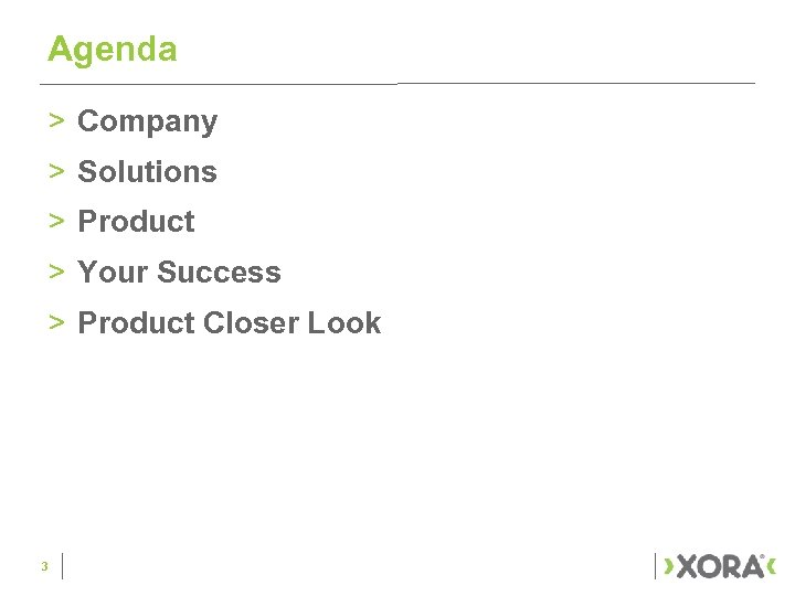 Agenda > Company > Solutions > Product > Your Success > Product Closer Look