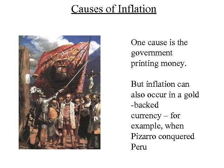 Causes of Inflation One cause is the government printing money. But inflation can also