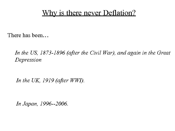 Why is there never Deflation? There has been… In the US, 1873 -1896 (after
