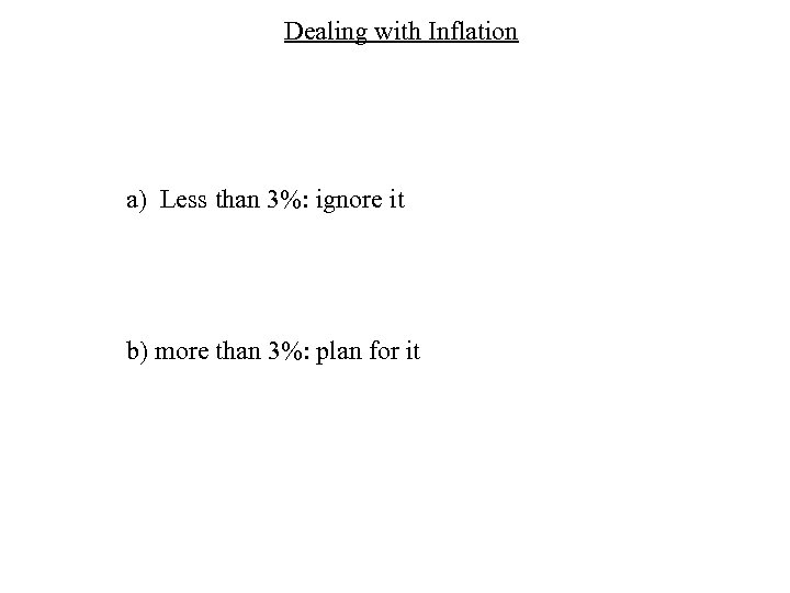 Dealing with Inflation a) Less than 3%: ignore it b) more than 3%: plan