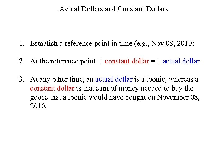 Actual Dollars and Constant Dollars 1. Establish a reference point in time (e. g.
