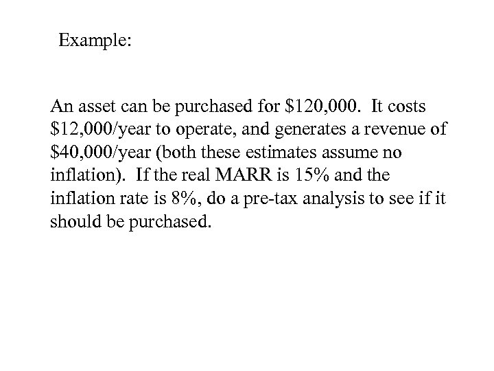 Example: An asset can be purchased for $120, 000. It costs $12, 000/year to