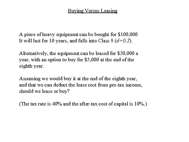 Buying Versus Leasing A piece of heavy equipment can be bought for $100, 000