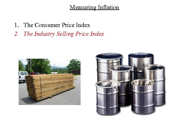 Measuring Inflation 1. The Consumer Price Index 2. The Industry Selling Price Index