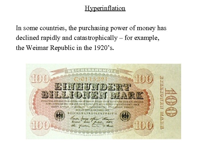 Hyperinflation In some countries, the purchasing power of money has declined rapidly and catastrophically