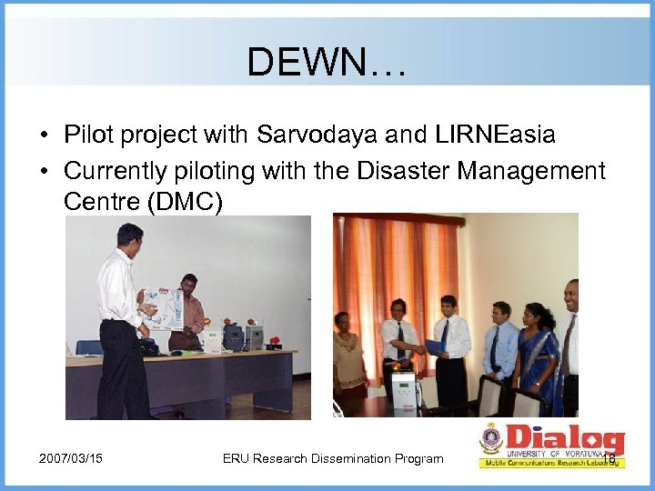 DEWN… • Pilot project with Sarvodaya and LIRNEasia • Currently piloting with the Disaster
