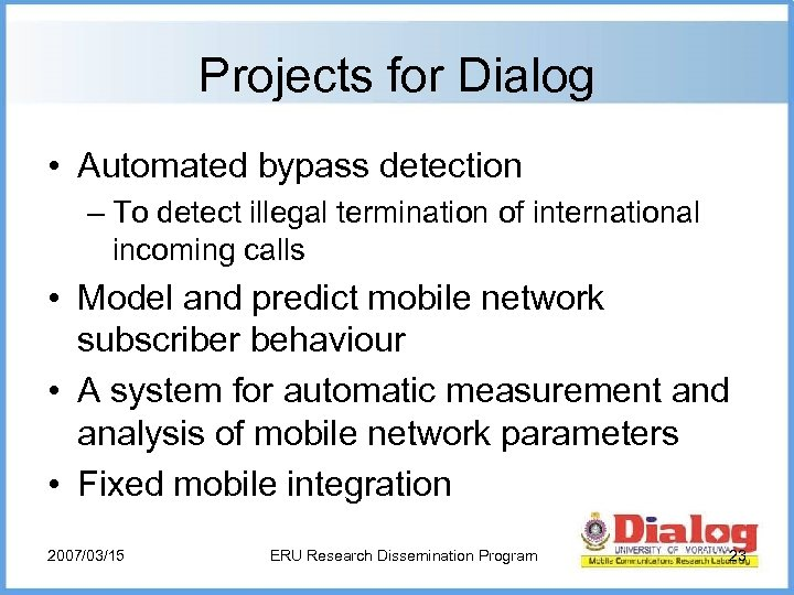 Projects for Dialog • Automated bypass detection – To detect illegal termination of international