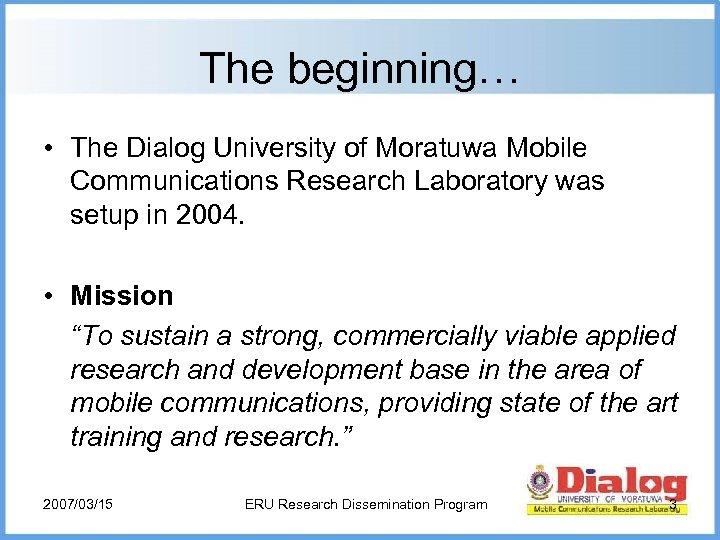 The beginning… • The Dialog University of Moratuwa Mobile Communications Research Laboratory was setup