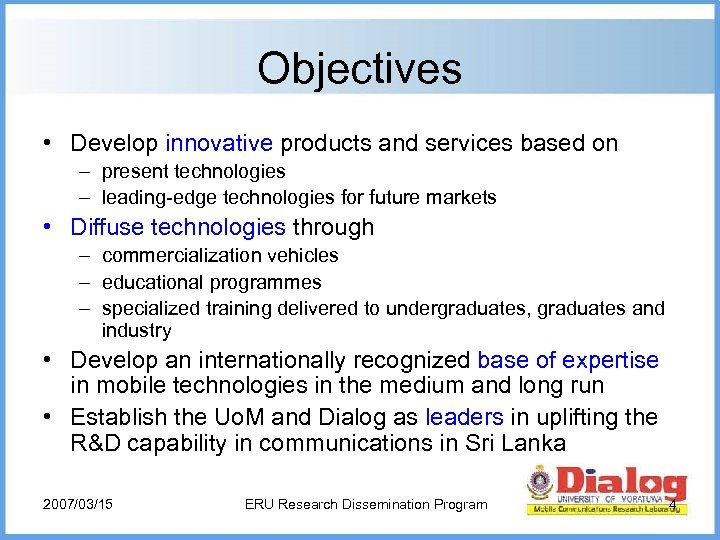 Objectives • Develop innovative products and services based on – present technologies – leading-edge