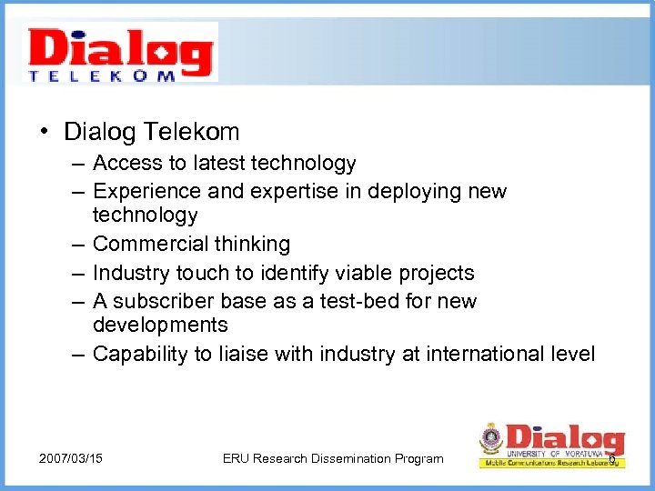 • Dialog Telekom – Access to latest technology – Experience and expertise in