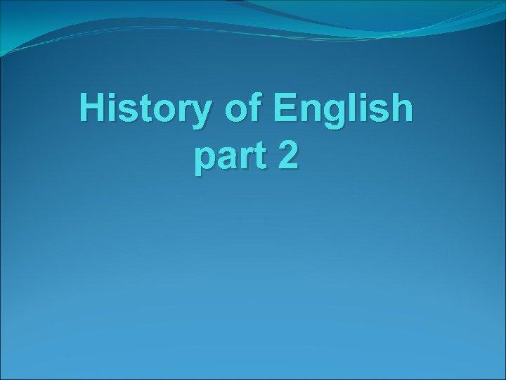 History of English part 2