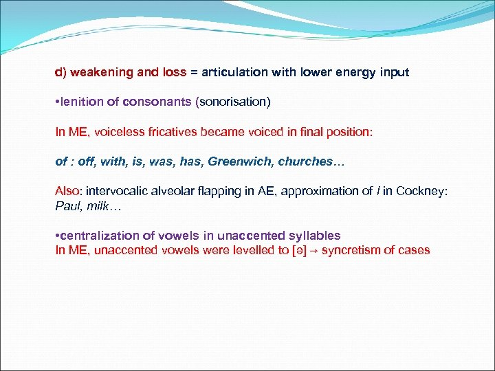 d) weakening and loss = articulation with lower energy input • lenition of consonants