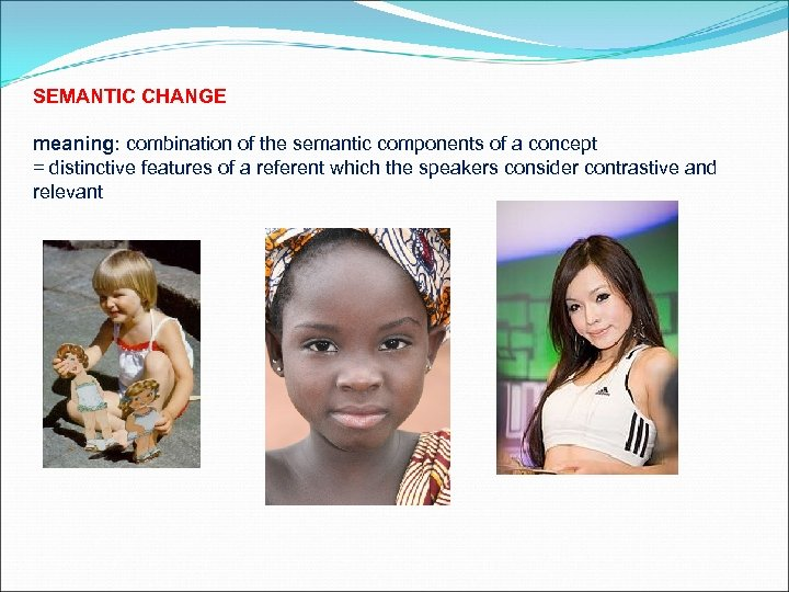 SEMANTIC CHANGE meaning: combination of the semantic components of a concept = distinctive features