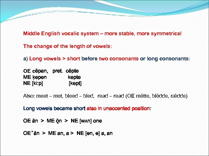 Middle English vocalic system – more stable, more symmetrical The change of the length
