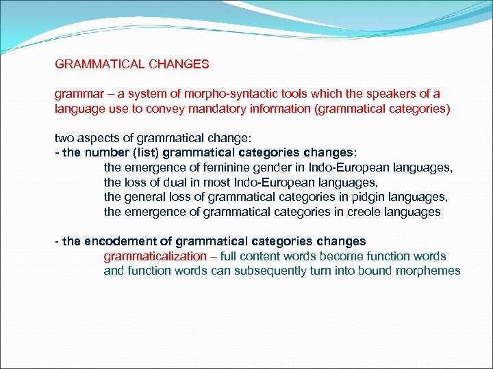 GRAMMATICAL CHANGES grammar – a system of morpho-syntactic tools which the speakers of a
