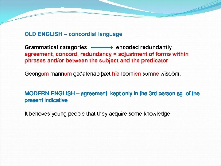 OLD ENGLISH – concordial language Grammatical categories encoded redundantly agreement, concord, redundancy = adjustment