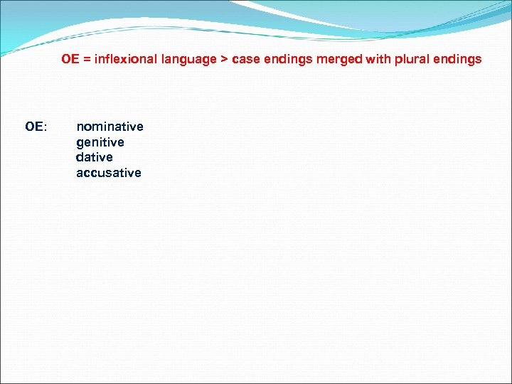 OE = inflexional language > case endings merged with plural endings OE: nominative genitive