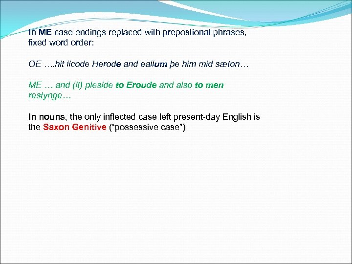 In ME case endings replaced with prepostional phrases, fixed word order: OE …. hit