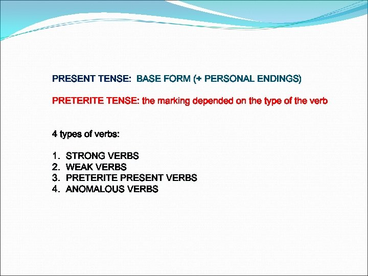 PRESENT TENSE: BASE FORM (+ PERSONAL ENDINGS) PRETERITE TENSE: the marking depended on the