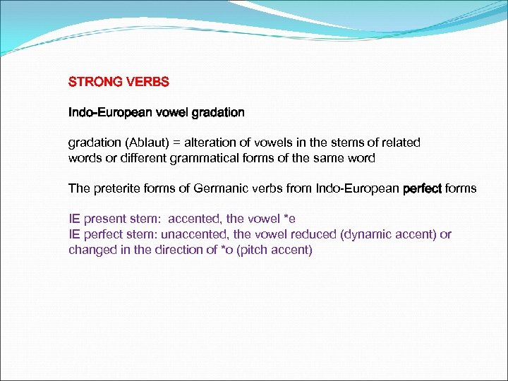 STRONG VERBS Indo-European vowel gradation (Ablaut) = alteration of vowels in the stems of