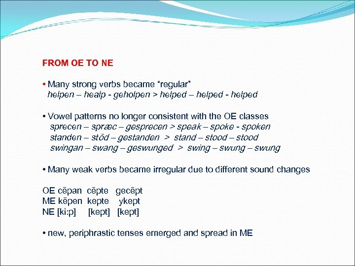 """FROM OE TO NE • Many strong verbs became """"regular"""" helpen – healp -"""